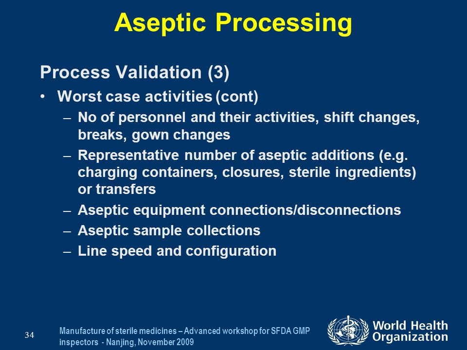 Aseptic Processing Process Validation (3) Worst case activities (cont)