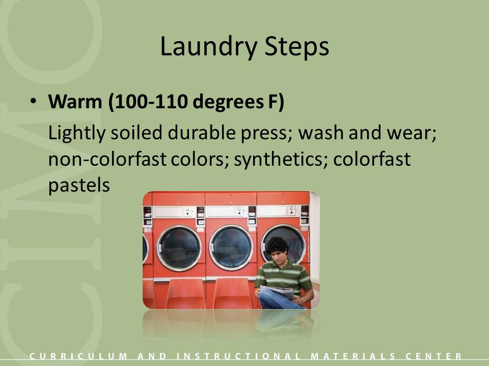 Laundry Steps Warm (100-110 degrees F)