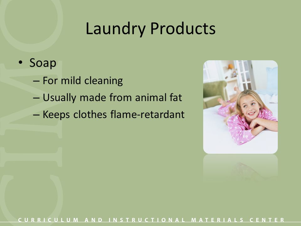 Laundry Products Soap For mild cleaning Usually made from animal fat