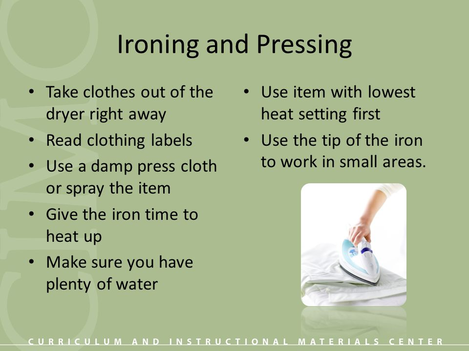 Ironing and Pressing Take clothes out of the dryer right away