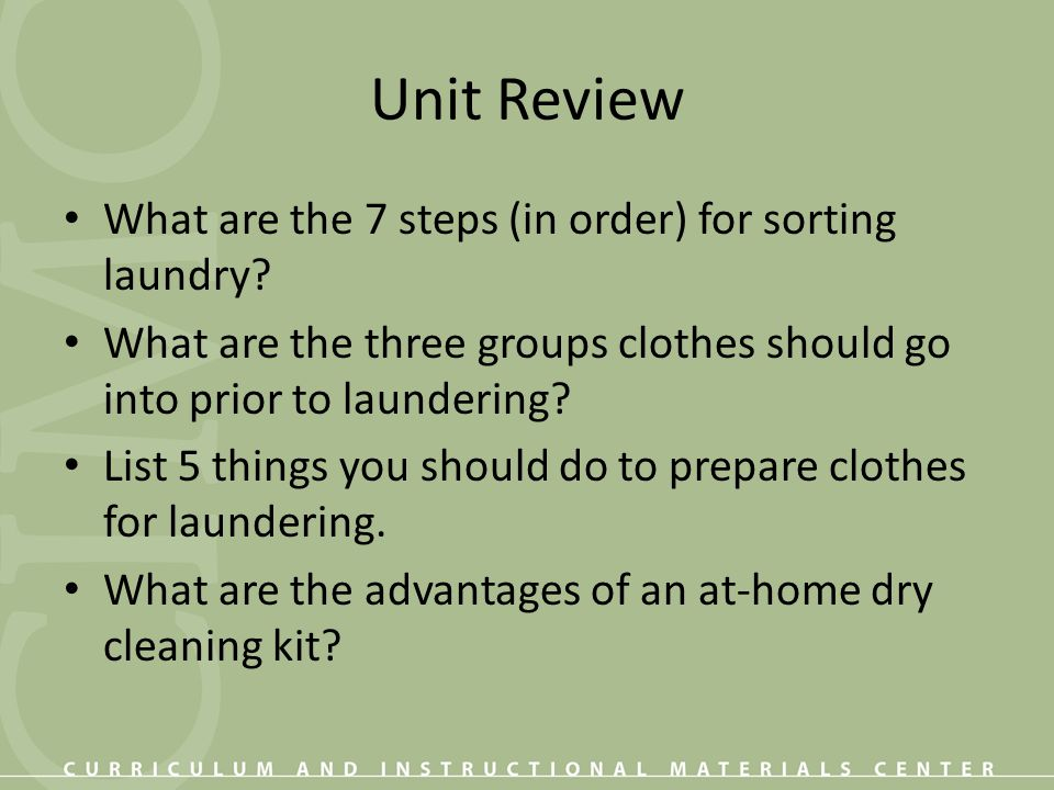 Unit Review What are the 7 steps (in order) for sorting laundry