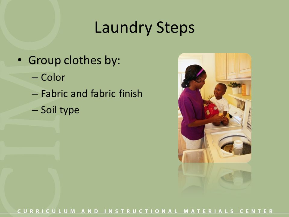 Laundry Steps Group clothes by: Color Fabric and fabric finish
