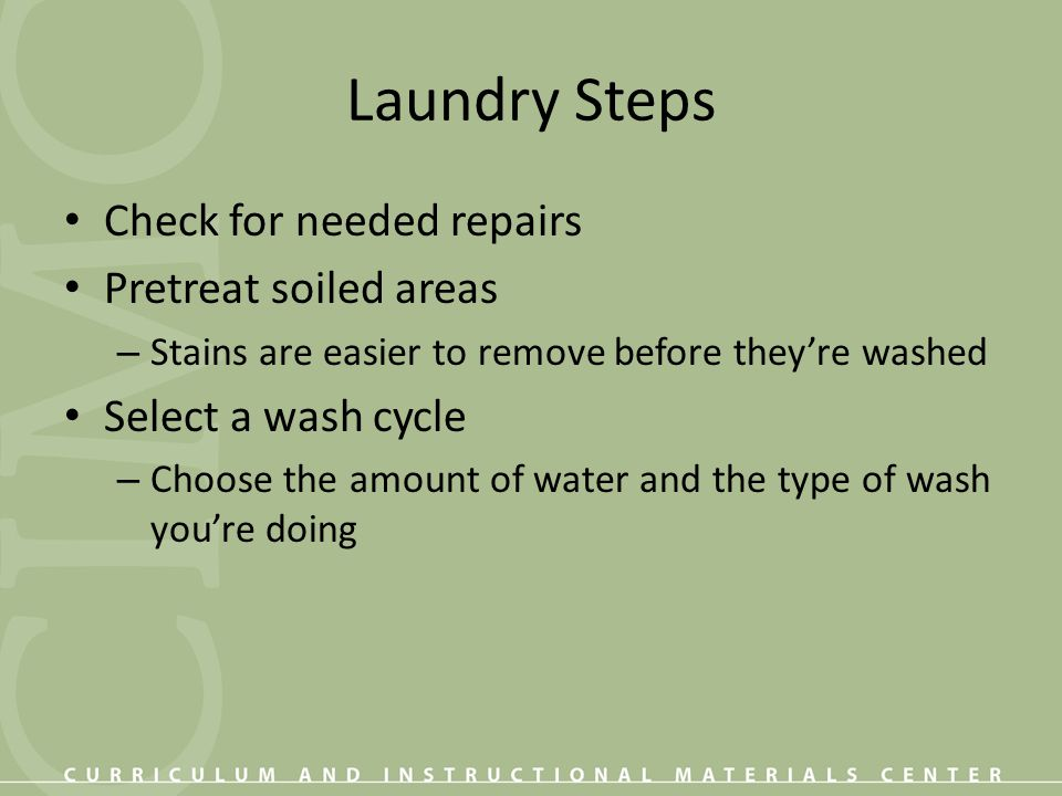 Laundry Steps Check for needed repairs Pretreat soiled areas