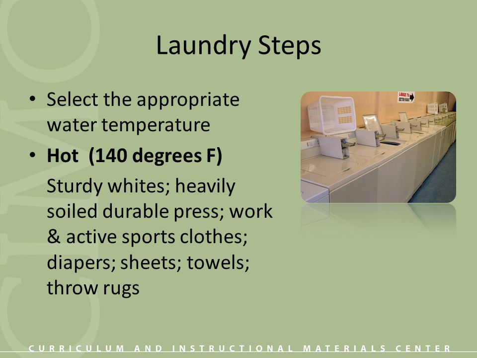 Laundry Steps Select the appropriate water temperature