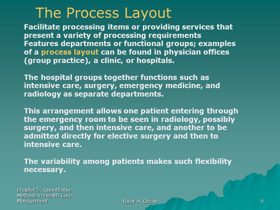 The Process Layout Facilitate processing items or providing services that present a variety of processing requirements.