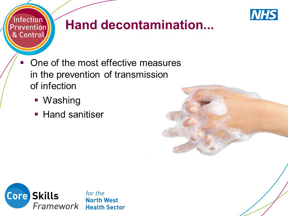 Hand decontamination... One of the most effective measures in the prevention of transmission of infection.