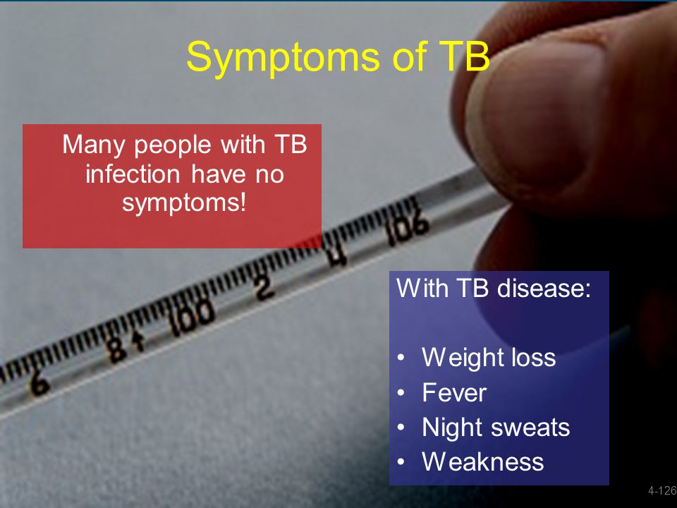 Many people with TB infection have no symptoms!