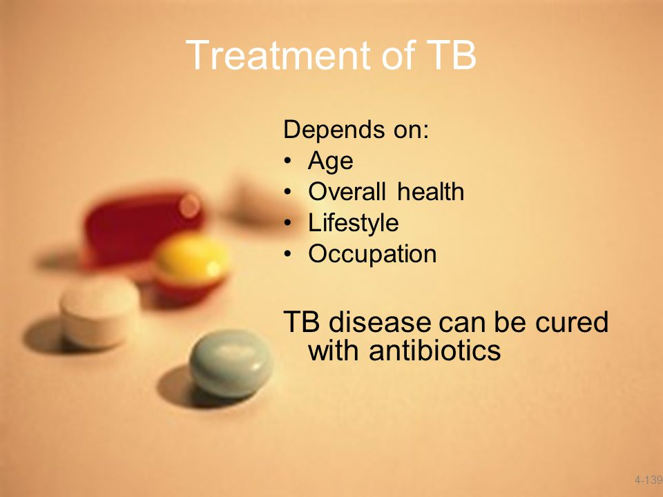 Treatment of TB TB disease can be cured with antibiotics Depends on: