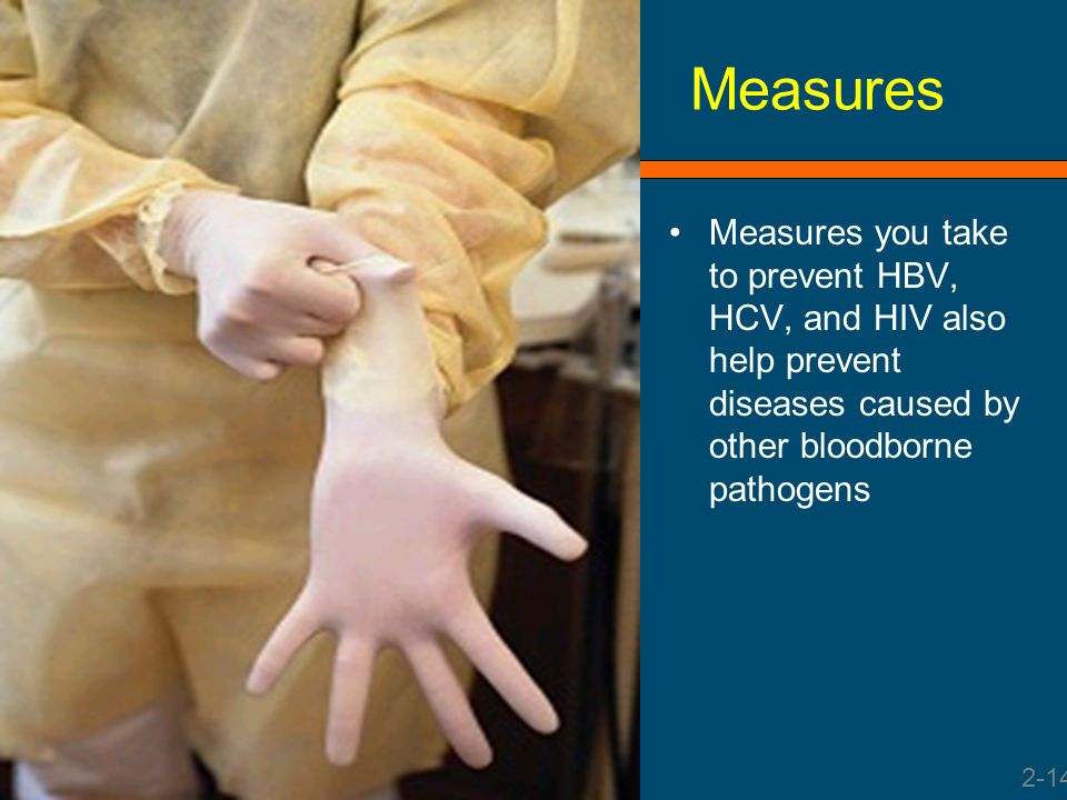 Measures Measures you take to prevent HBV, HCV, and HIV also help prevent diseases caused by other bloodborne pathogens.