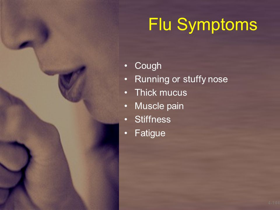 Flu Symptoms Cough Running or stuffy nose Thick mucus Muscle pain