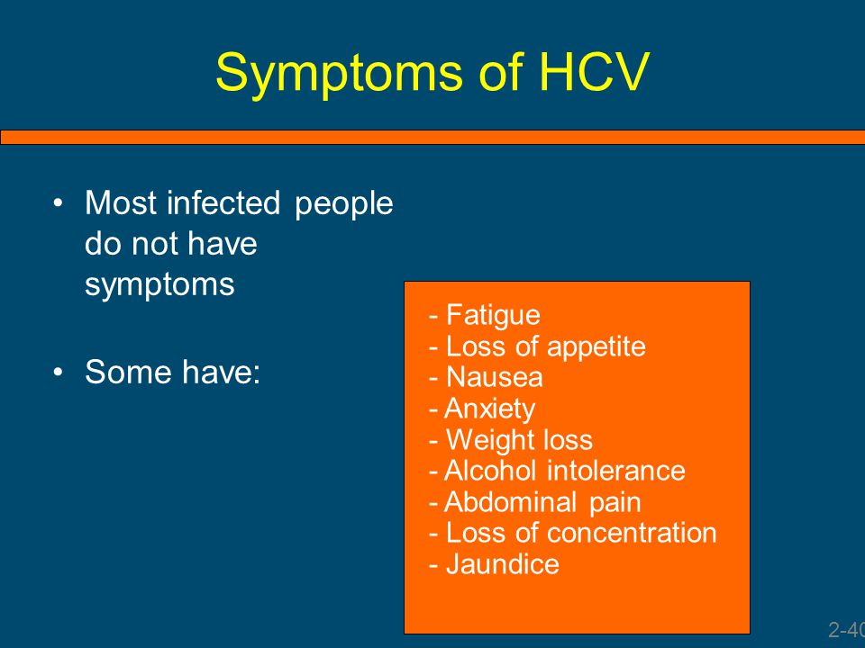 Symptoms of HCV Most infected people do not have symptoms Some have: