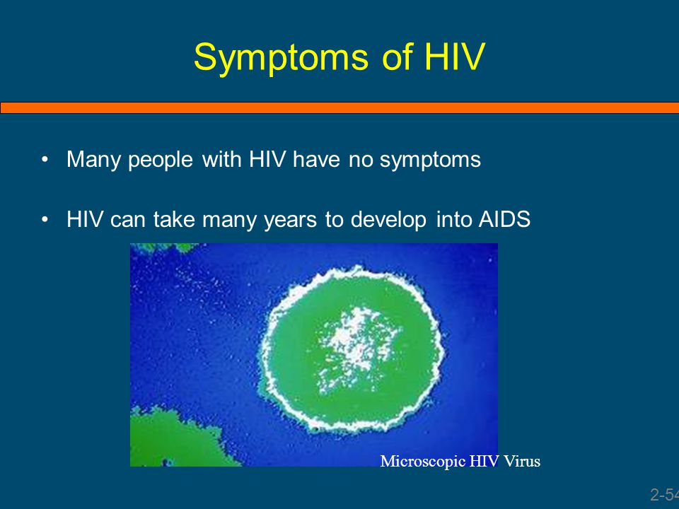 Symptoms of HIV Many people with HIV have no symptoms
