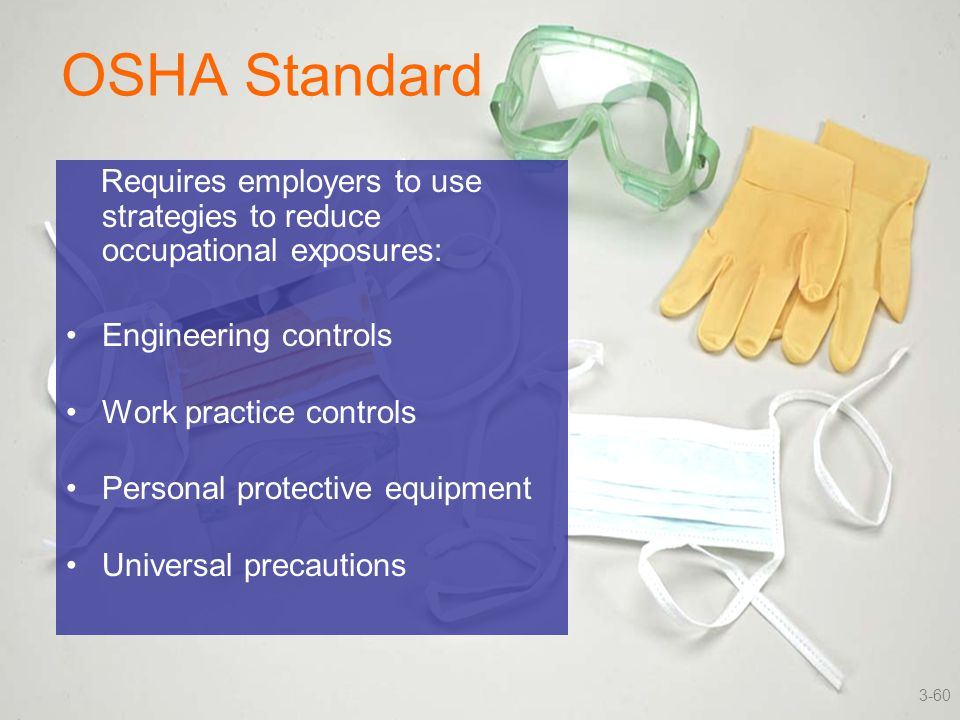 OSHA Standard Requires employers to use strategies to reduce occupational exposures: Engineering controls.