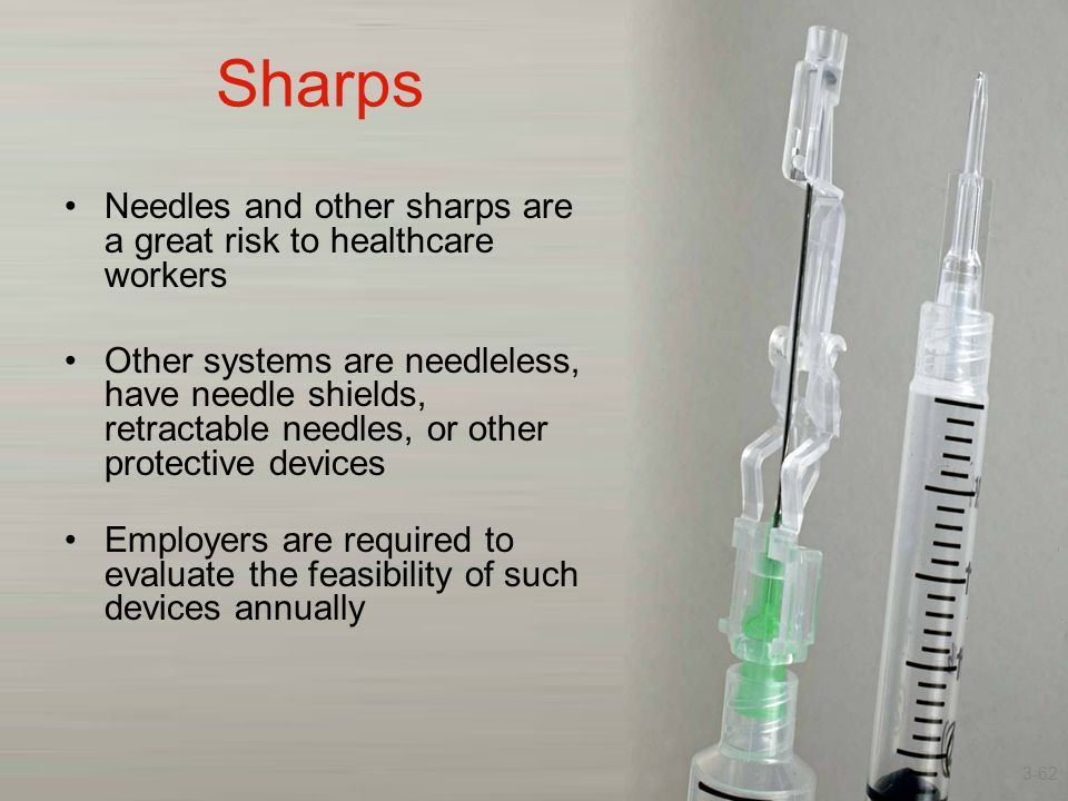 Sharps Needles and other sharps are a great risk to healthcare workers