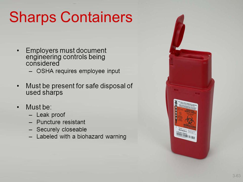 Sharps Containers Employers must document engineering controls being considered. OSHA requires employee input.
