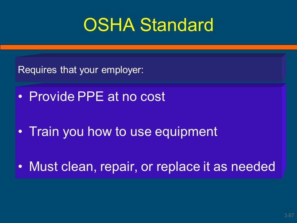 OSHA Standard Provide PPE at no cost Train you how to use equipment