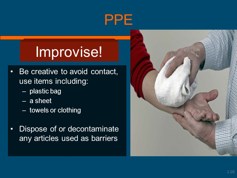 PPE Improvise! Be creative to avoid contact, use items including: