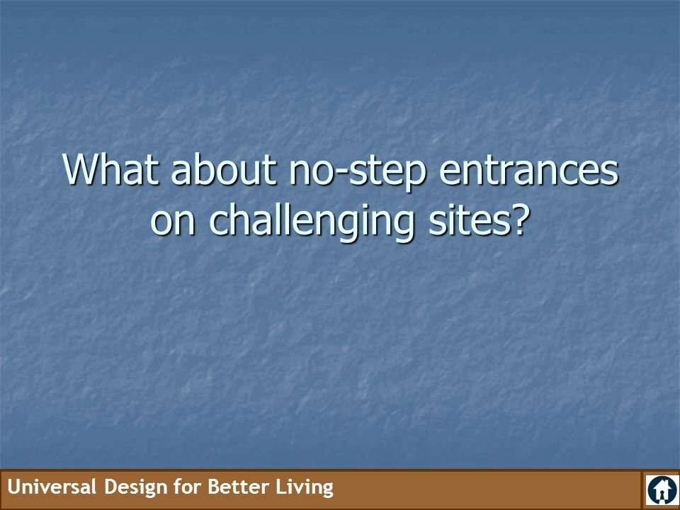 What about no-step entrances on challenging sites