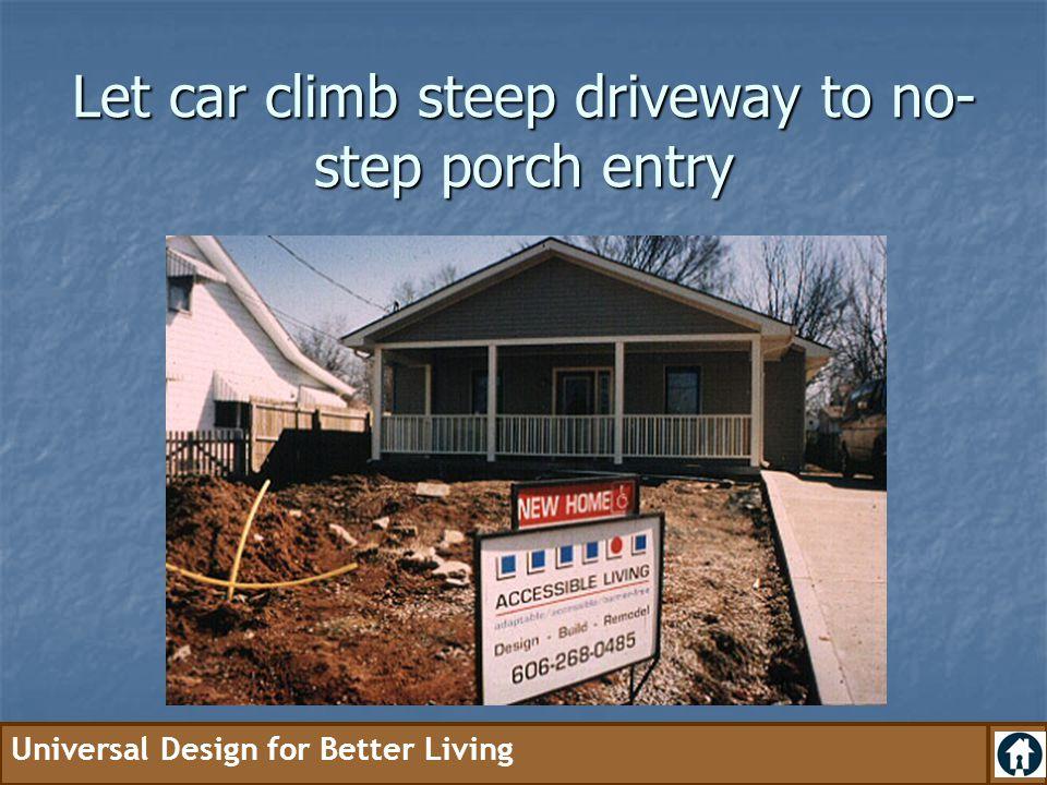 Let car climb steep driveway to no-step porch entry