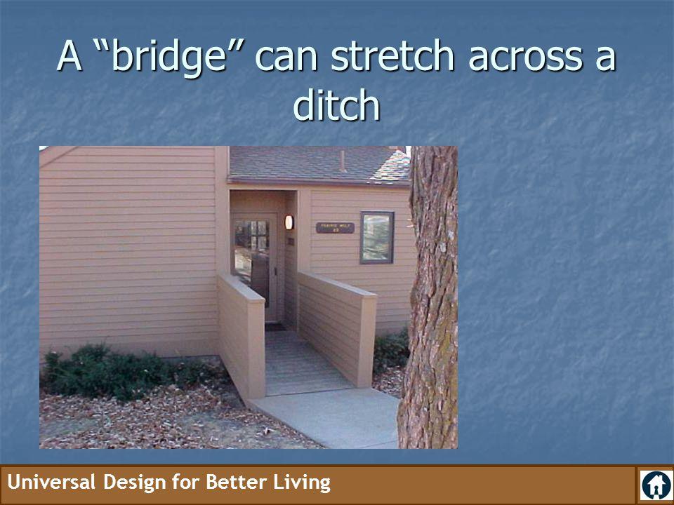 A bridge can stretch across a ditch