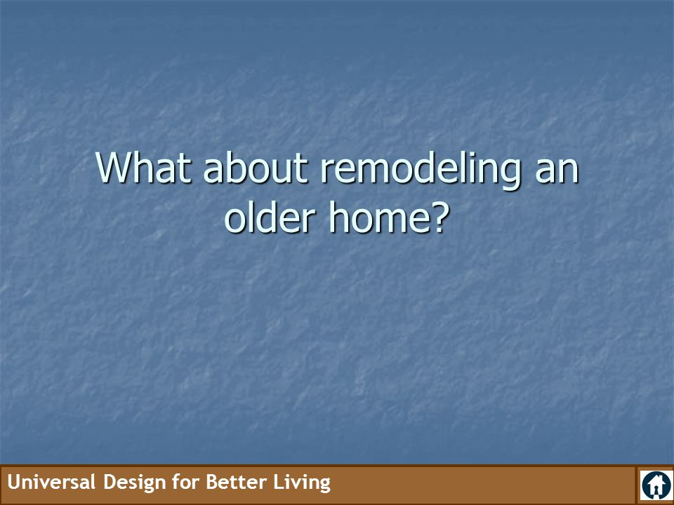 What about remodeling an older home