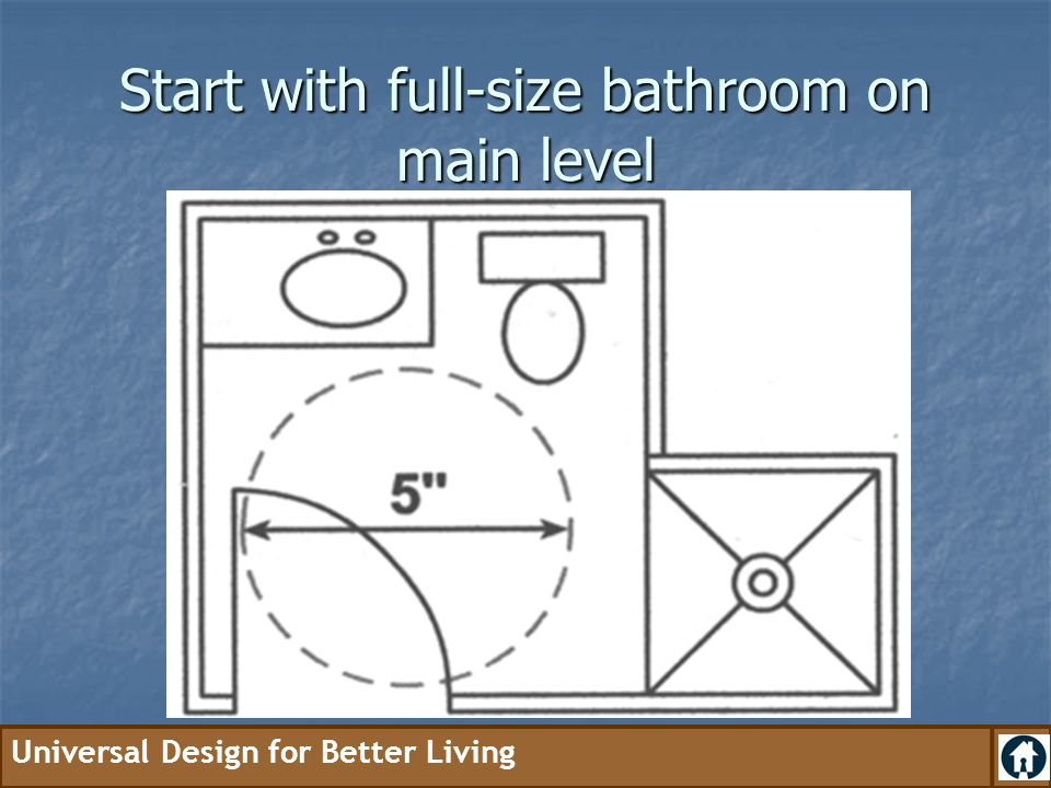 Start with full-size bathroom on main level
