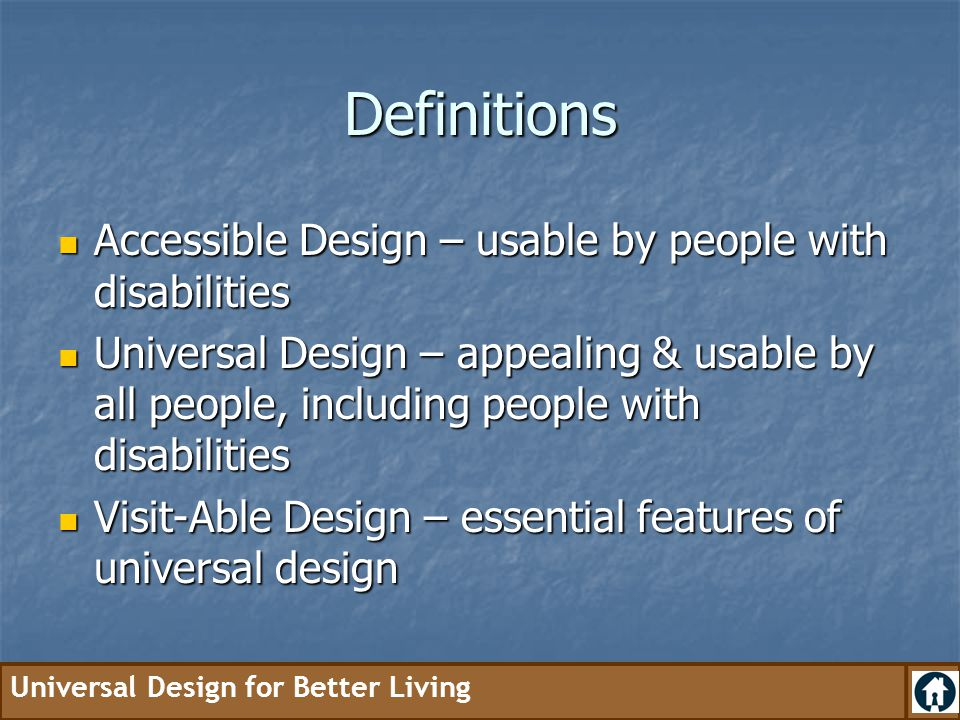 Definitions Accessible Design – usable by people with disabilities