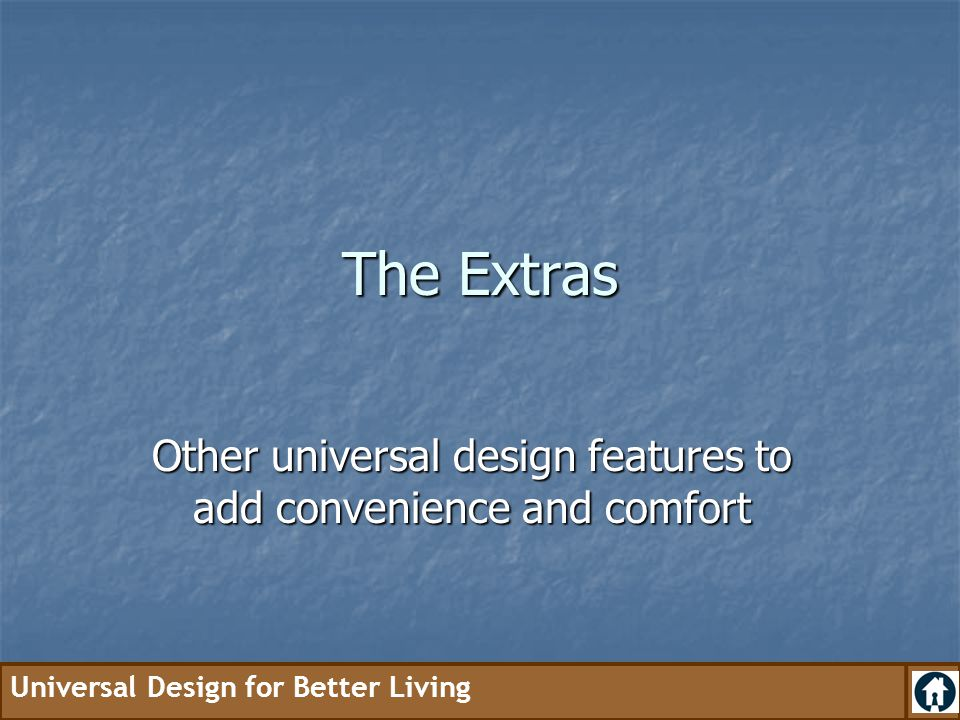 Other universal design features to add convenience and comfort