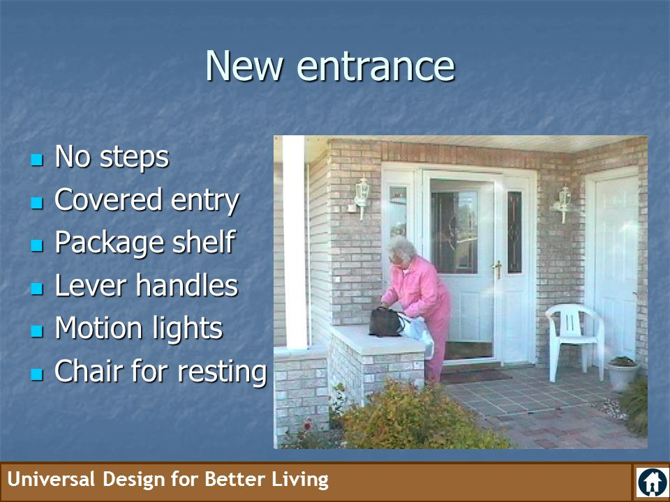 New entrance No steps Covered entry Package shelf Lever handles
