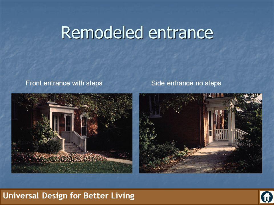 Remodeled entrance Front entrance with steps Side entrance no steps
