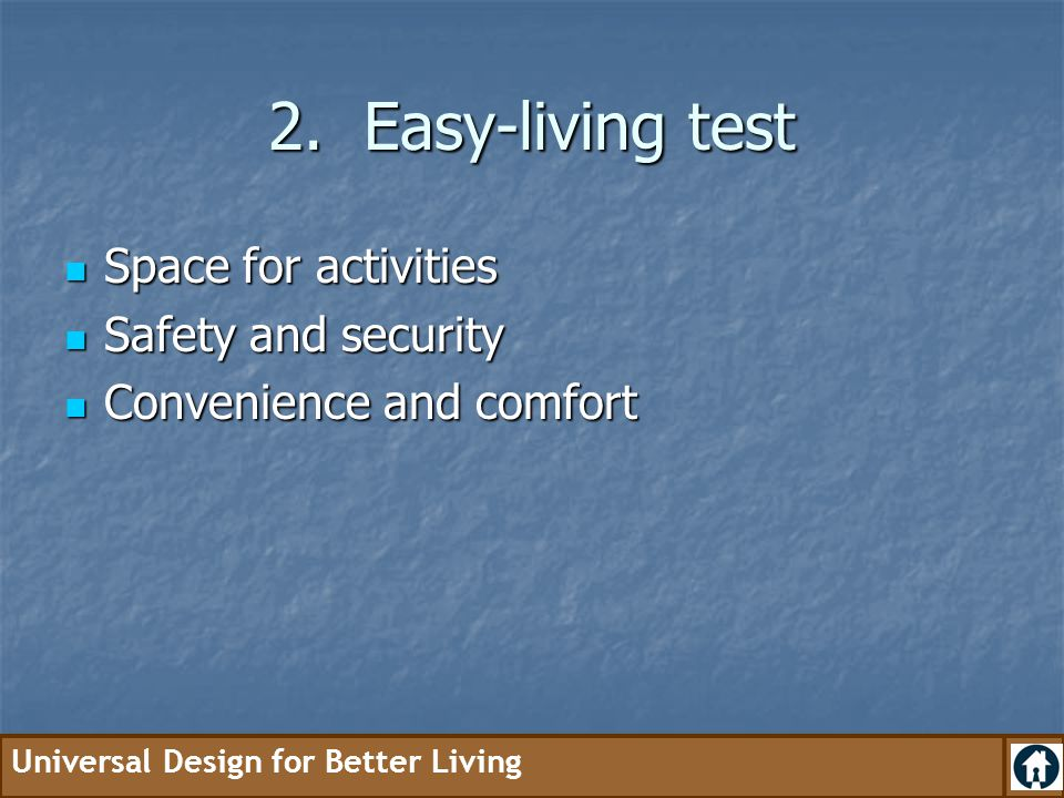 2. Easy-living test Space for activities Safety and security