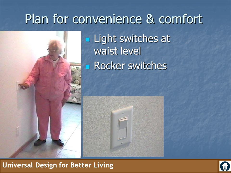 Plan for convenience & comfort