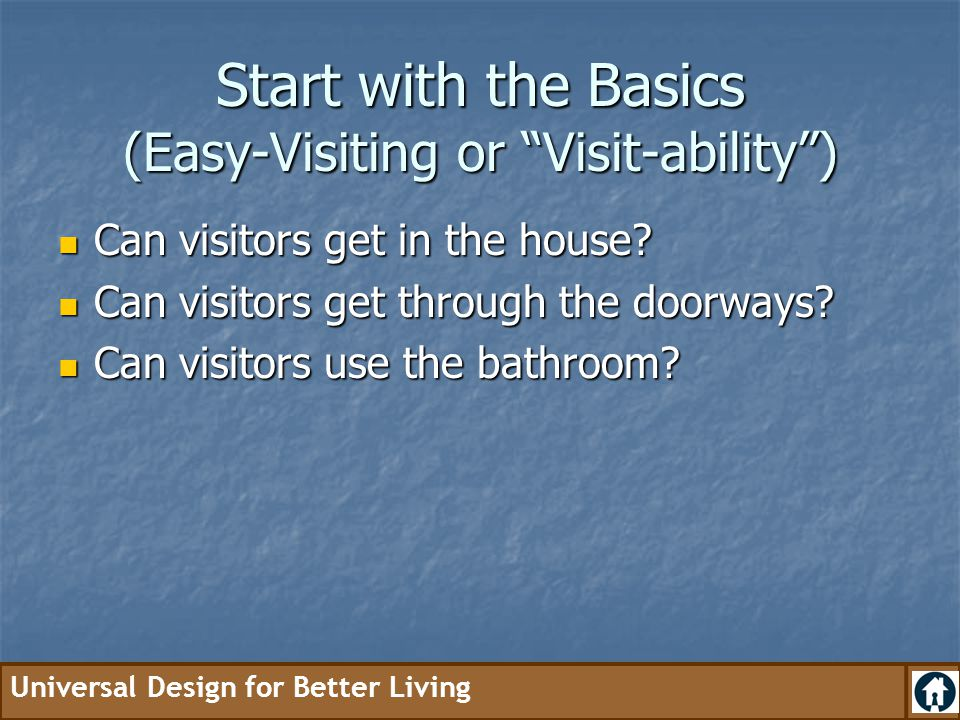 Start with the Basics (Easy-Visiting or Visit-ability )