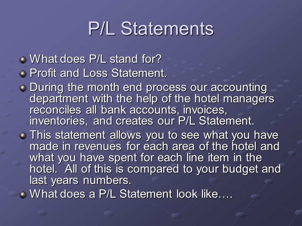 P/L Statements What does P/L stand for Profit and Loss Statement.