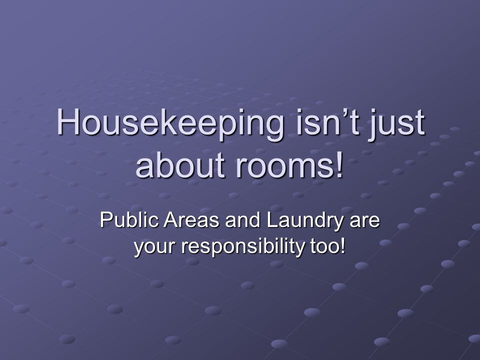 Housekeeping isn't just about rooms!