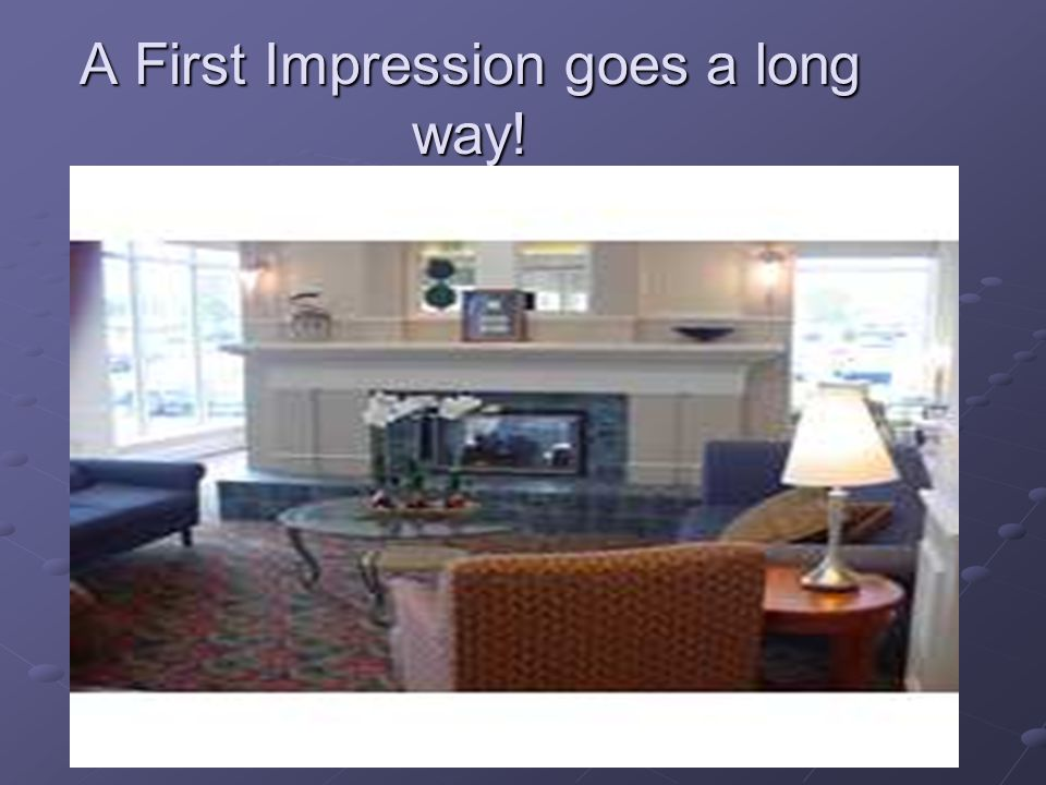 A First Impression goes a long way!