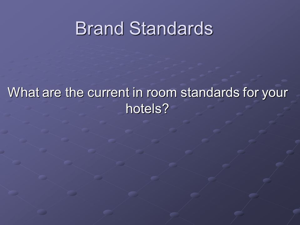 What are the current in room standards for your hotels
