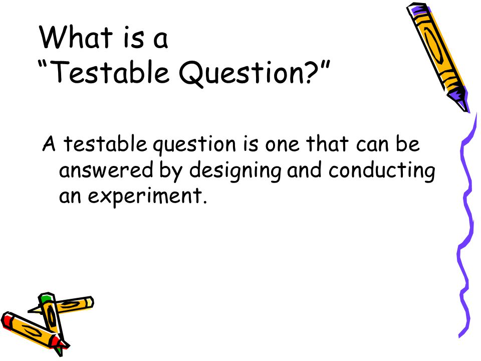What is a Testable Question