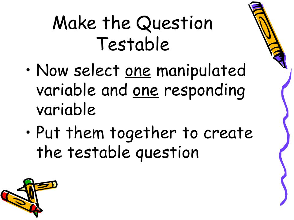 Make the Question Testable