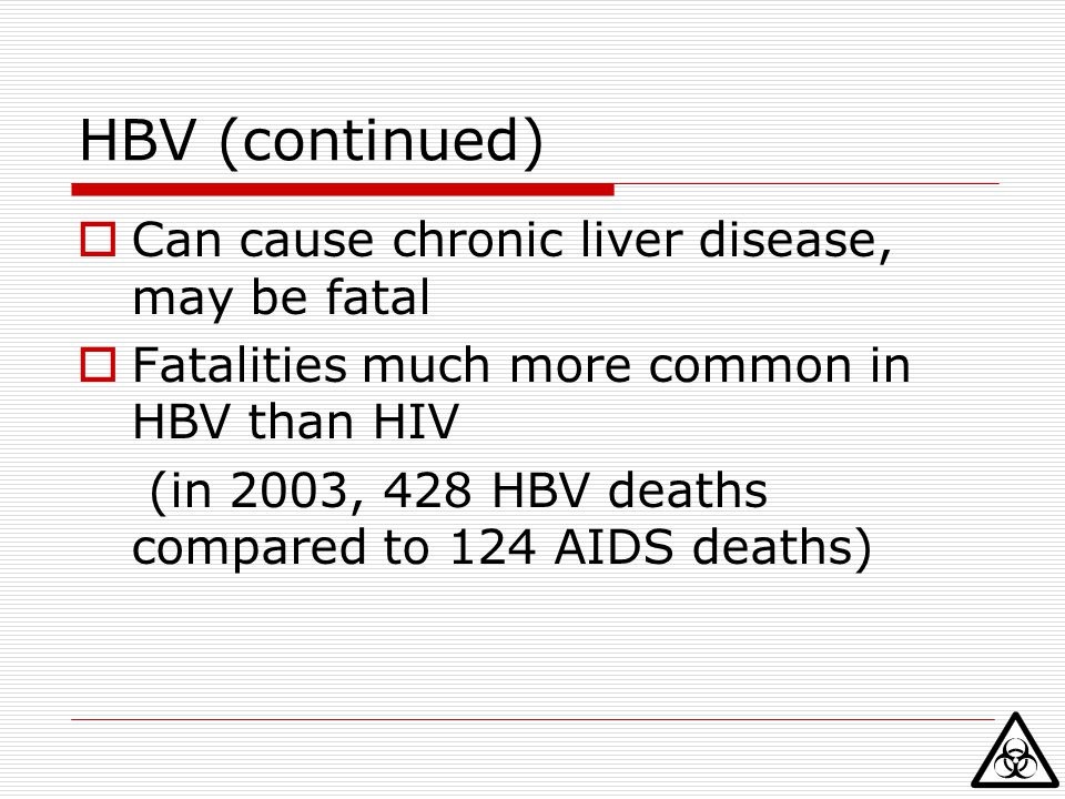 HBV (continued) Can cause chronic liver disease, may be fatal