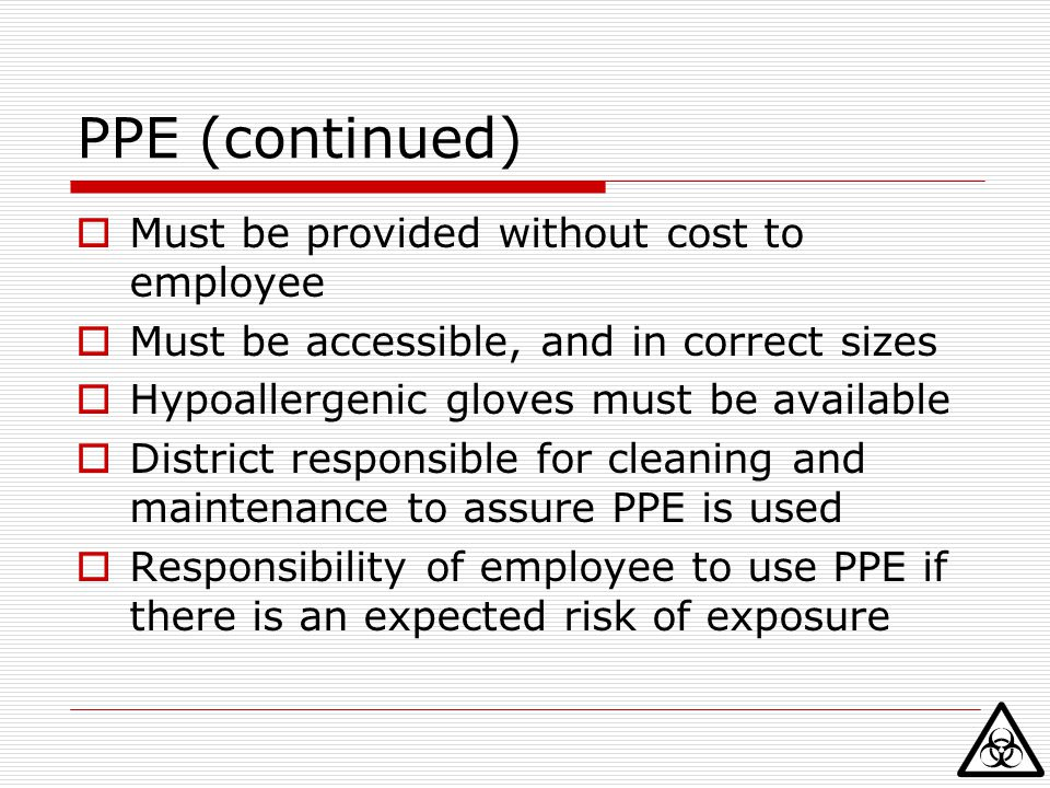 PPE (continued) Must be provided without cost to employee