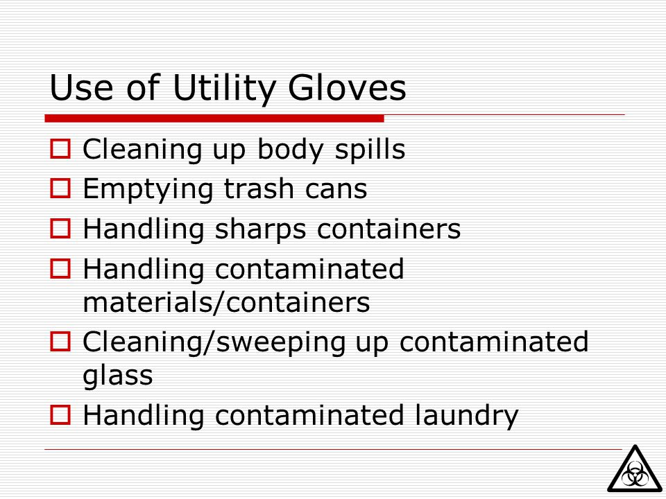 Use of Utility Gloves Cleaning up body spills Emptying trash cans