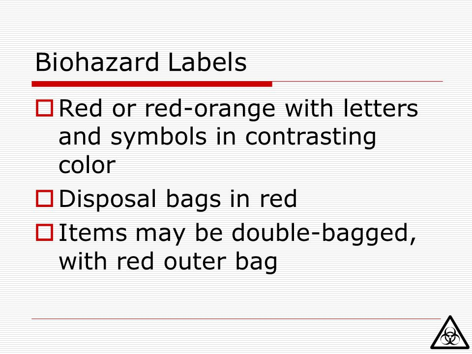 Biohazard Labels Red or red-orange with letters and symbols in contrasting color. Disposal bags in red.