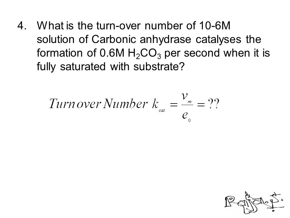 What is the turn-over number of 10-6M solution of Carbonic anhydrase catalyses the formation of 0.6M H2CO3 per second when it is fully saturated with substrate