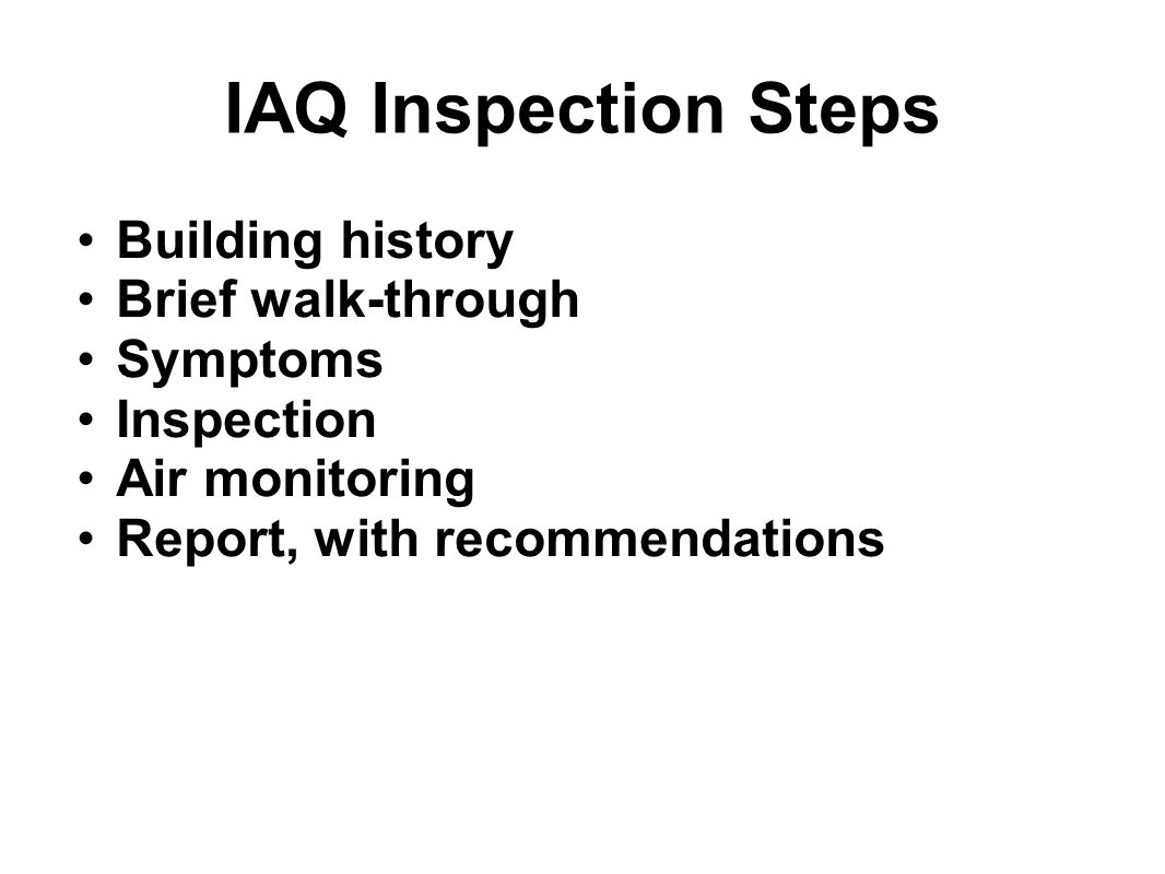 IAQ Inspection Steps Building history Brief walk-through Symptoms