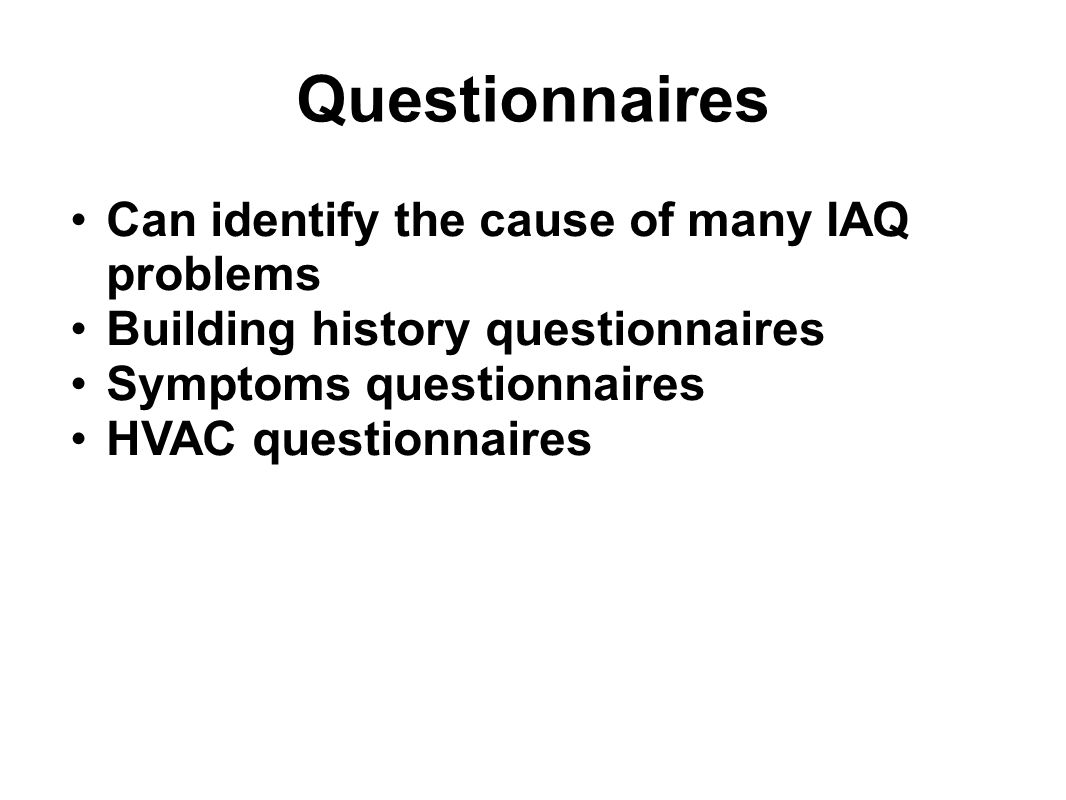 Questionnaires Can identify the cause of many IAQ problems