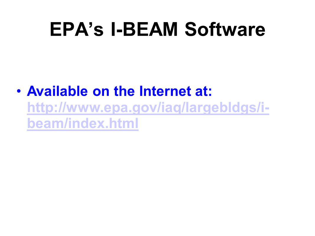 EPA's I-BEAM Software Available on the Internet at: http://www.epa.gov/iaq/largebldgs/i-beam/index.html.