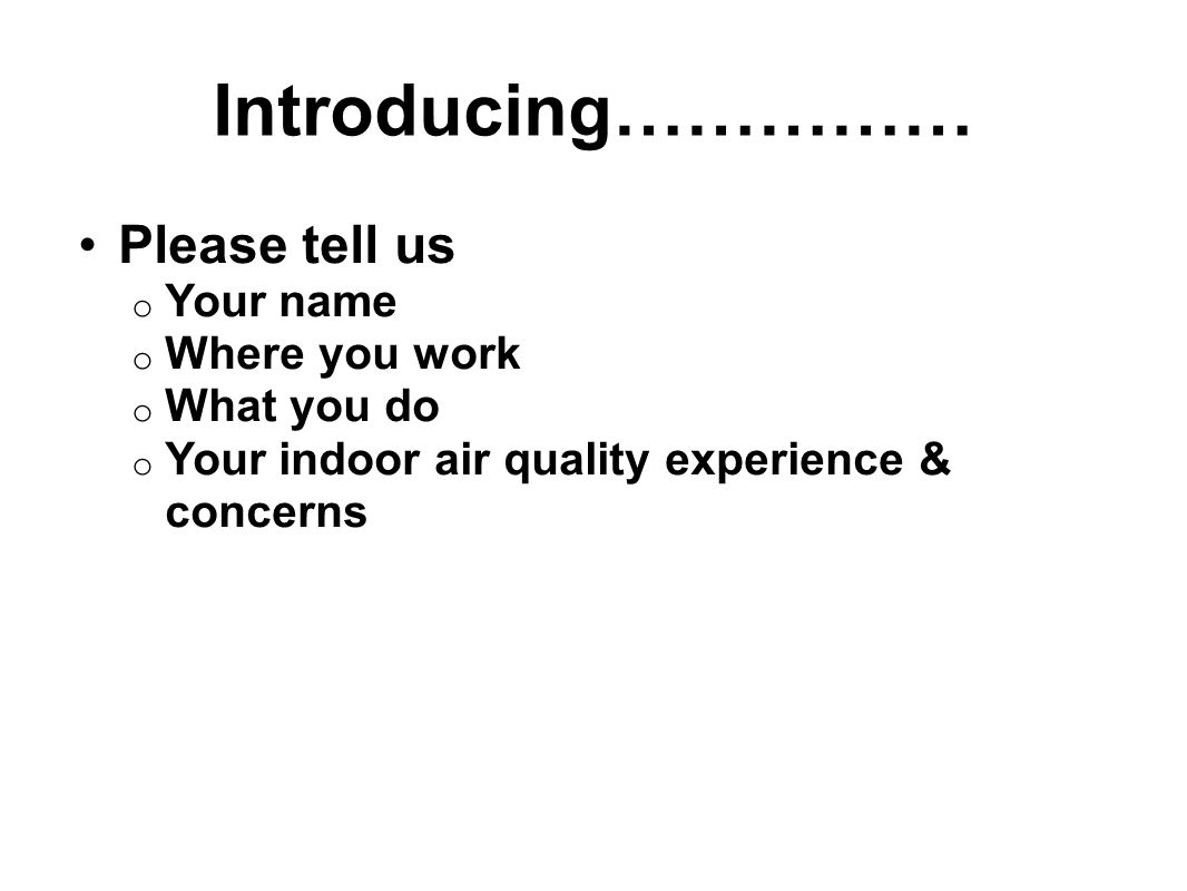 Introducing…………… Please tell us Your name Where you work What you do
