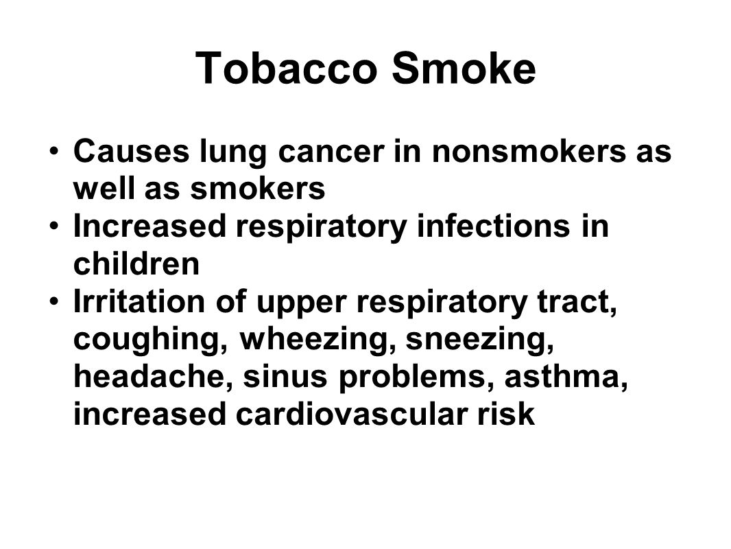 Tobacco Smoke Causes lung cancer in nonsmokers as well as smokers
