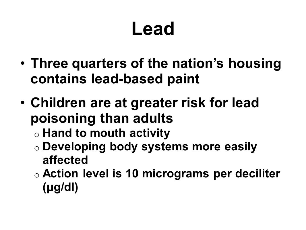 Lead Three quarters of the nation's housing contains lead-based paint